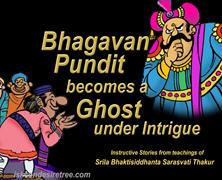 Bhagavan Pundit Becomes Ghost