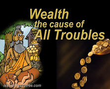 Wealth – The Cause Of All Troubles
